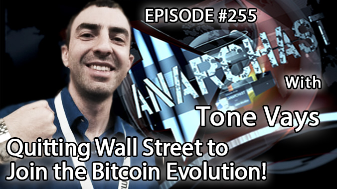 Anarchast Ep. 255 Tone Vays: Quitting Wall Street to Join the Bitcoin Evolution!