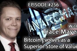Anarchast Ep. 256 Trace Mayer: Bitcoin Evolves as a Superior Store of Value!
