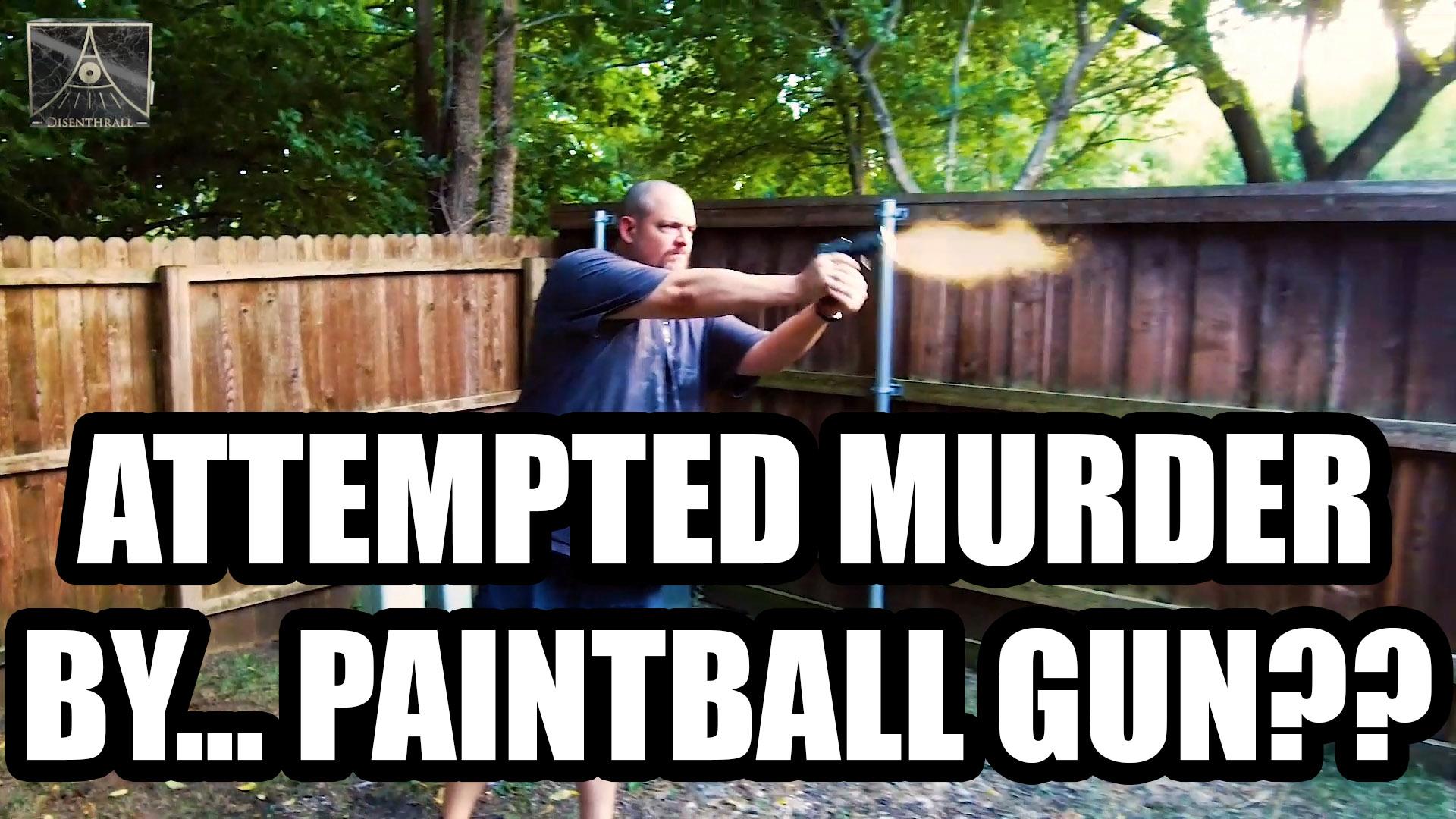 ATTEMPTED MURDER BY PAINTBALL GUN???!