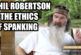 Phil Robertson and the Ethics of Spanking