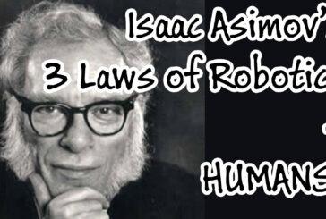 Isaac Asimovs 3 Laws of Robotics for HUMANS!?