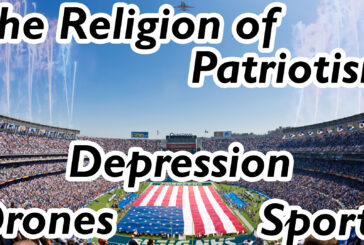 The Religion of Patriotism, Drones, Depression, Anarchy Test