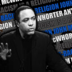 John McWhorter on the Religion of Anti-Racism